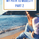 MY PATH TO MODESTY PART 2