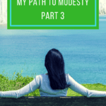 MY PATH TO MODESTY PART 3