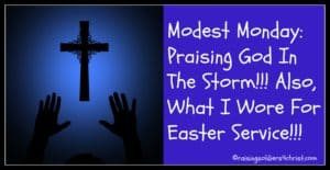 Modest Monday: Praising God In The Storm - Awe Filled