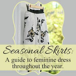 Seasonal Skirts: A Guide to Feminine Dress Throughout the Year {SPRING!!!}