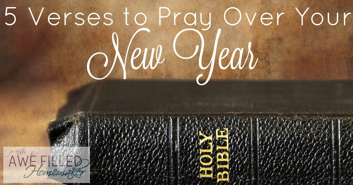 5 Verses to Pray Over Your New Year - Awe Filled Homemaker