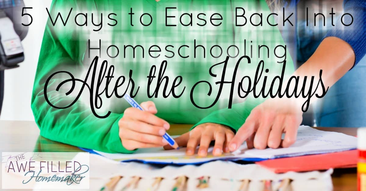 5 Ways to Ease Back Into Homeschooling After the Holidays