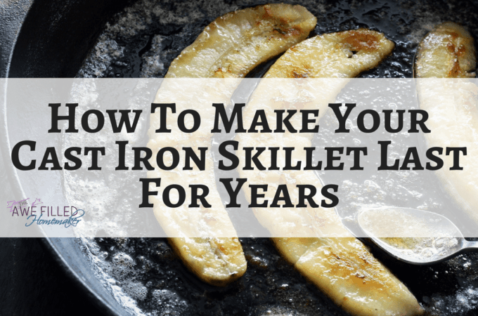 How To Make Your Cast Iron Skillet Last For Years