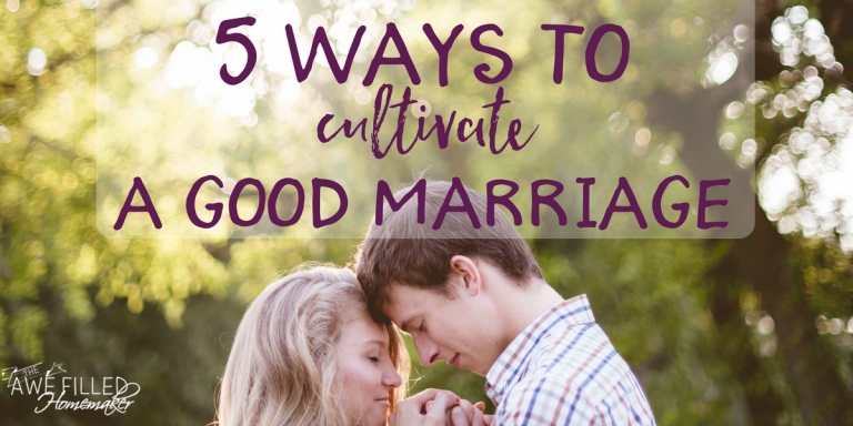 Five Ways to Cultivate A Good Marriage