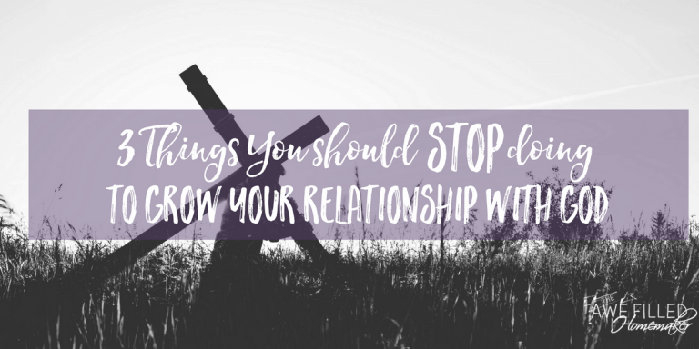 Three Things You Should Stop Doing to Grow Your Relationship with God