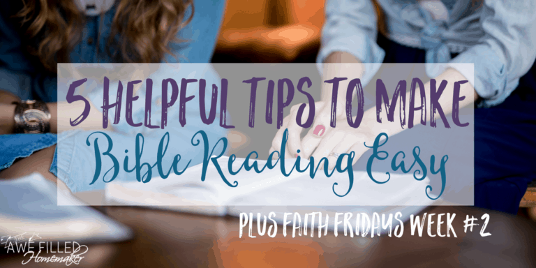 5 Helpful Tips to Make Bible Reading Easier & Faith Friday Link Up #2