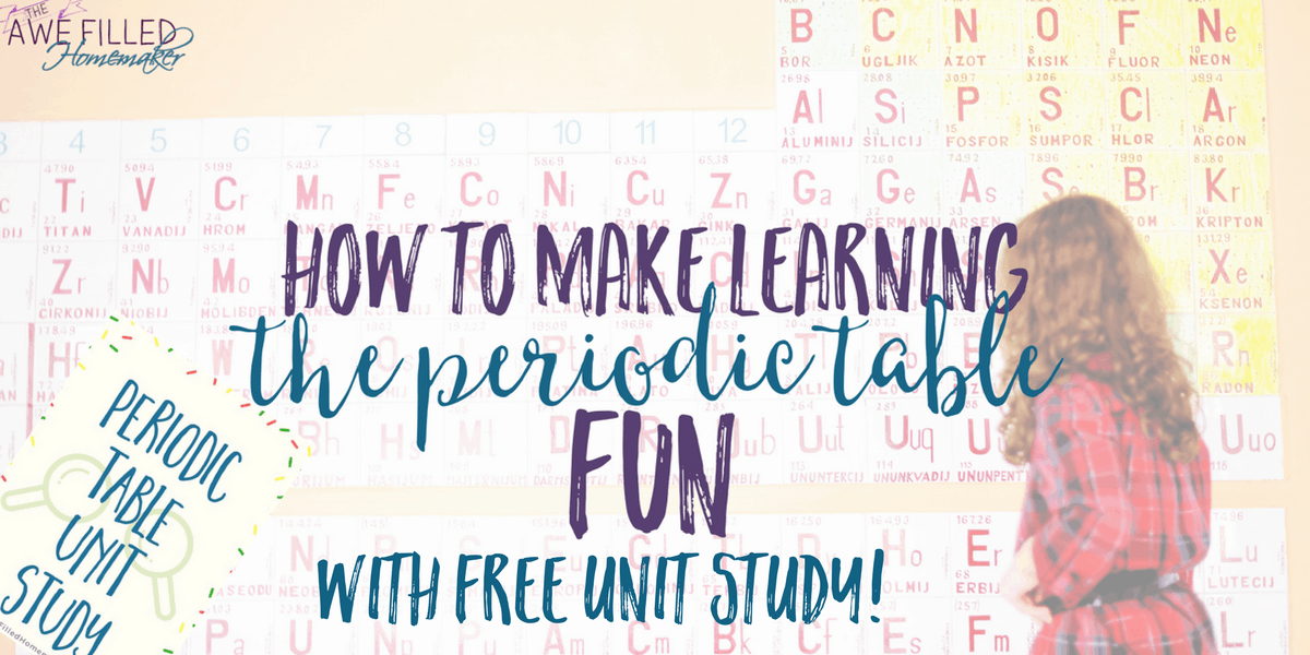 Ways To Make Learning The Periodic Table Fun Awe Filled Homemaker