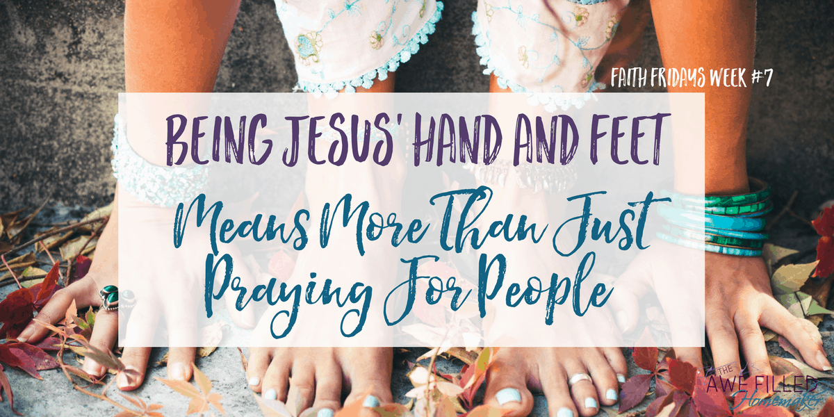 Being Jesus' Hand and Feet Means More Than Just Praying For People