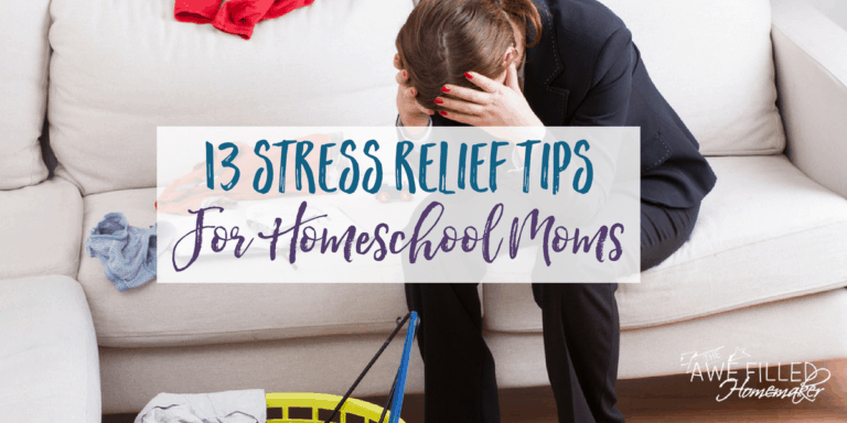 13 Stress Relief Tips For Homeschool Moms