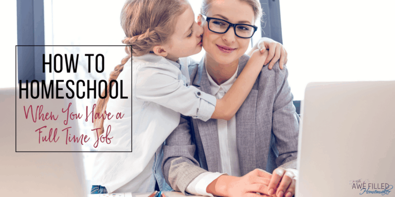 How To Homeschool When You Have a Full Time Job