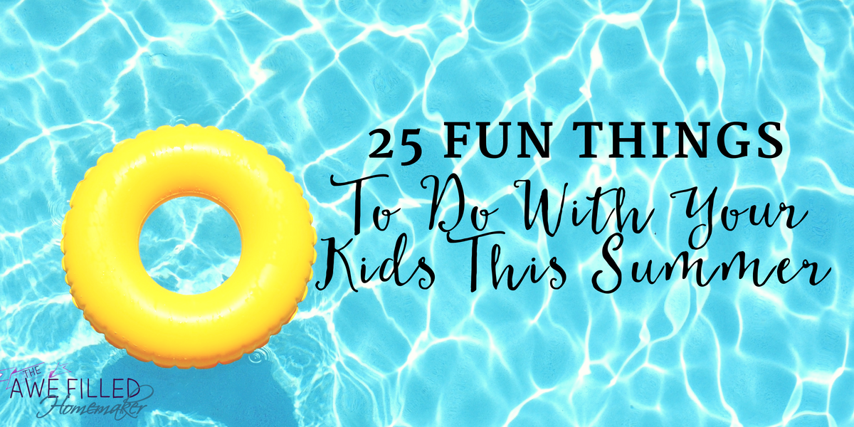 25 Fun Things To Do With Your Kids This Summer
