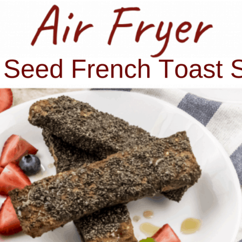 Air Fryer Chia Seed French Toast Sticks