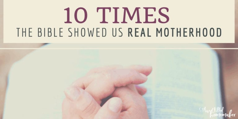 10 Times the Bible Showed Us Real Motherhood