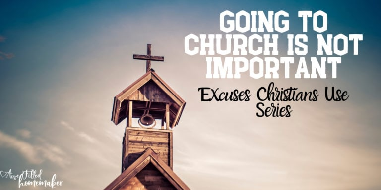 Going to Church is NOT important-Excuses Christians Use